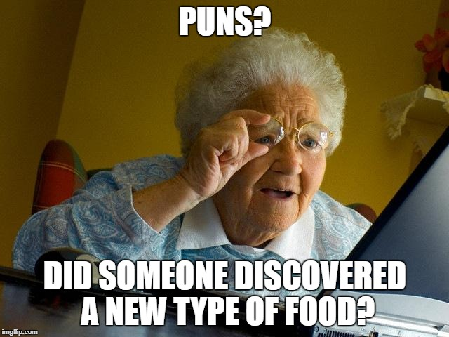 Grandma Finds The Internet Meme | PUNS? DID SOMEONE DISCOVERED A NEW TYPE OF FOOD? | image tagged in memes,grandma finds the internet | made w/ Imgflip meme maker