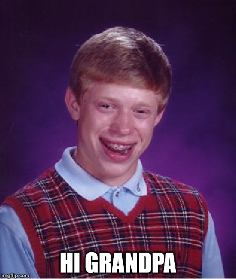 Bad Luck Brian Meme | HI GRANDPA | image tagged in memes,bad luck brian | made w/ Imgflip meme maker