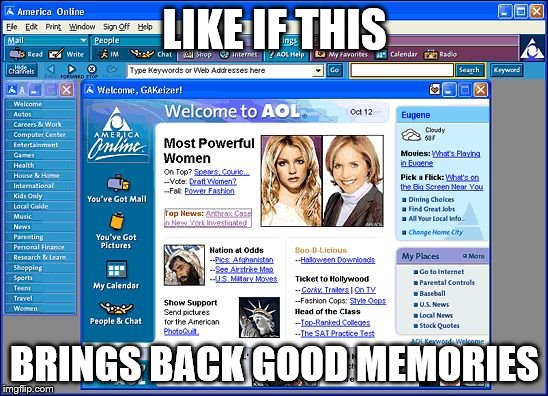 America Online | LIKE IF THIS BRINGS BACK GOOD MEMORIES | image tagged in aol,america online,internet | made w/ Imgflip meme maker