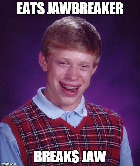 Bad Luck Brian Meme | EATS JAWBREAKER BREAKS JAW | image tagged in memes,bad luck brian | made w/ Imgflip meme maker