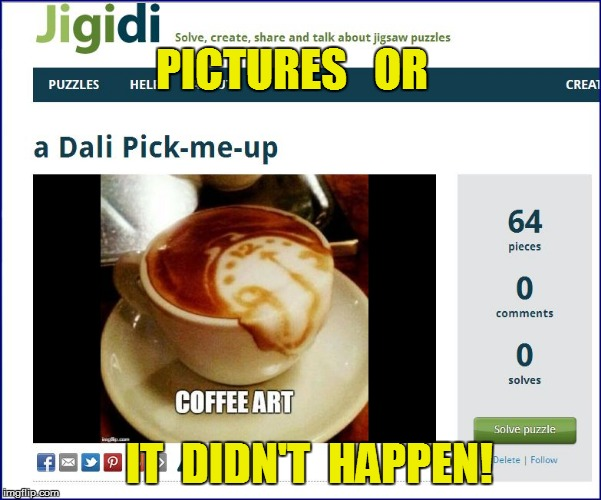 PICTURES   OR IT  DIDN'T  HAPPEN! | made w/ Imgflip meme maker