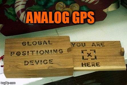 OLD GPS | ANALOG GPS | image tagged in gps,old | made w/ Imgflip meme maker