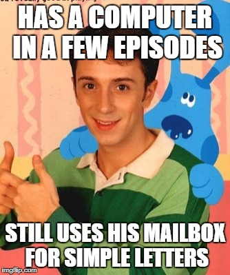 HAS A COMPUTER IN A FEW EPISODES STILL USES HIS MAILBOX FOR SIMPLE LETTERS | image tagged in steve from blue's clues,logic,blue's clues | made w/ Imgflip meme maker