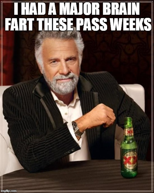 The Most Interesting Man In The World Meme | I HAD A MAJOR BRAIN FART THESE PASS WEEKS | image tagged in memes,the most interesting man in the world | made w/ Imgflip meme maker