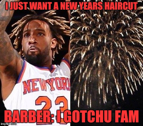 Gotta love fire works | I JUST WANT A NEW YEARS HAIRCUT BARBER: I GOTCHU FAM | image tagged in funny haircut | made w/ Imgflip meme maker
