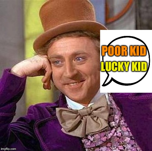 Creepy Condescending Wonka Meme | POOR KID LUCKY KID | image tagged in memes,creepy condescending wonka | made w/ Imgflip meme maker
