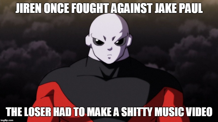 JIREN ONCE FOUGHT AGAINST JAKE PAUL THE LOSER HAD TO MAKE A SHITTY MUSIC VIDEO | image tagged in jiren facts | made w/ Imgflip meme maker