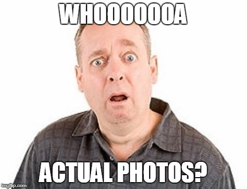 WHOOOOOOA ACTUAL PHOTOS? | made w/ Imgflip meme maker