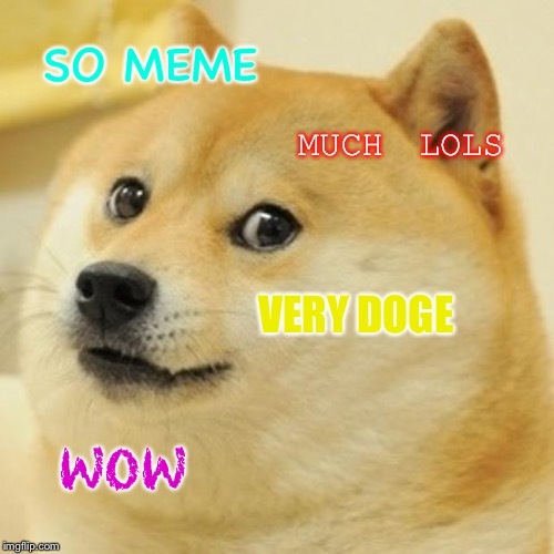 Doge Meme | SO MEME MUCH LOLS VERY DOGE WOW | image tagged in memes,doge | made w/ Imgflip meme maker