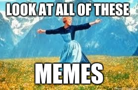 Look At All These Meme | LOOK AT ALL OF THESE MEMES | image tagged in memes,look at all these | made w/ Imgflip meme maker