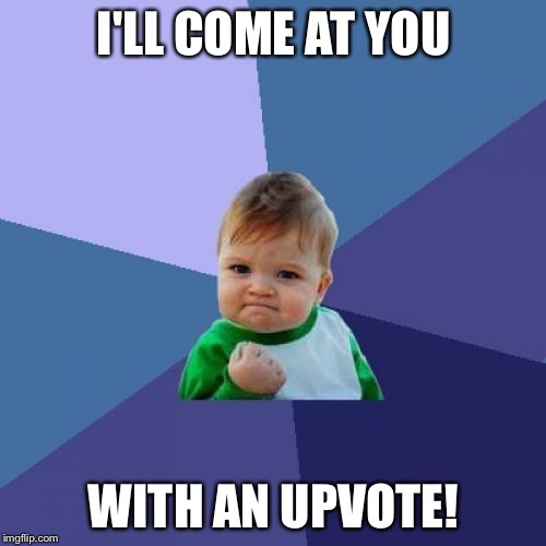 Success Kid Meme | I'LL COME AT YOU WITH AN UPVOTE! | image tagged in memes,success kid | made w/ Imgflip meme maker