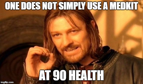 One Does Not Simply Meme | ONE DOES NOT SIMPLY USE A MEDKIT AT 90 HEALTH | image tagged in memes,one does not simply | made w/ Imgflip meme maker