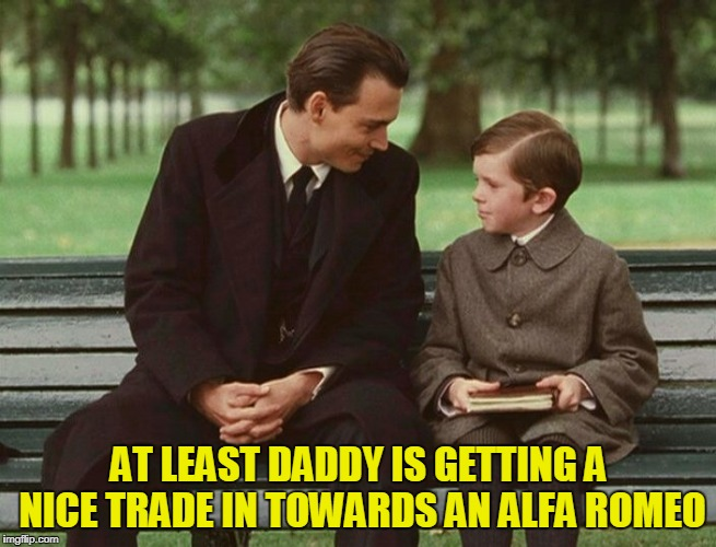 AT LEAST DADDY IS GETTING A NICE TRADE IN TOWARDS AN ALFA ROMEO | made w/ Imgflip meme maker