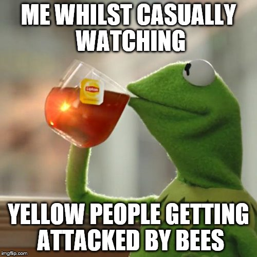 But Thats None Of My Business Meme | ME WHILST CASUALLY WATCHING YELLOW PEOPLE GETTING ATTACKED BY BEES | image tagged in memes,but thats none of my business,kermit the frog | made w/ Imgflip meme maker