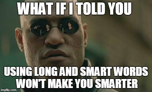 Matrix Morpheus Meme | WHAT IF I TOLD YOU USING LONG AND SMART WORDS WON'T MAKE YOU SMARTER | image tagged in memes,matrix morpheus | made w/ Imgflip meme maker