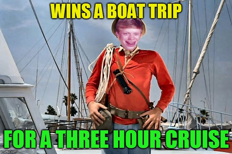 Gilligan's Island Week (From March 5th to 12th) A DrSarcasm Event | WINS A BOAT TRIP FOR A THREE HOUR CRUISE | image tagged in memes,gilligans island week,gilligan's island,drsarcasm,boat trip,bad luck brian | made w/ Imgflip meme maker