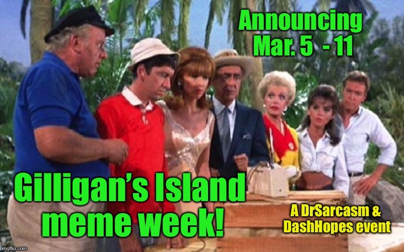 Just sit right back and you'll hear a tale, ... | . | image tagged in memes,gilligans island theme week,dashhopes,drsarcasm,funny memes,philosophical | made w/ Imgflip meme maker