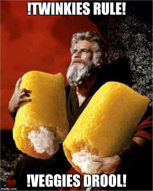!TWINKIES RULE! !VEGGIES DROOL! | image tagged in moses with twinkies | made w/ Imgflip meme maker