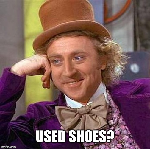 Creepy Condescending Wonka Meme | USED SHOES? | image tagged in memes,creepy condescending wonka | made w/ Imgflip meme maker