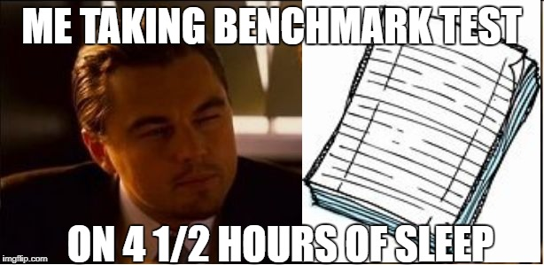 This was fun | ME TAKING BENCHMARK TEST ON 4 1/2 HOURS OF SLEEP | image tagged in inception sqint,school,no sleep | made w/ Imgflip meme maker