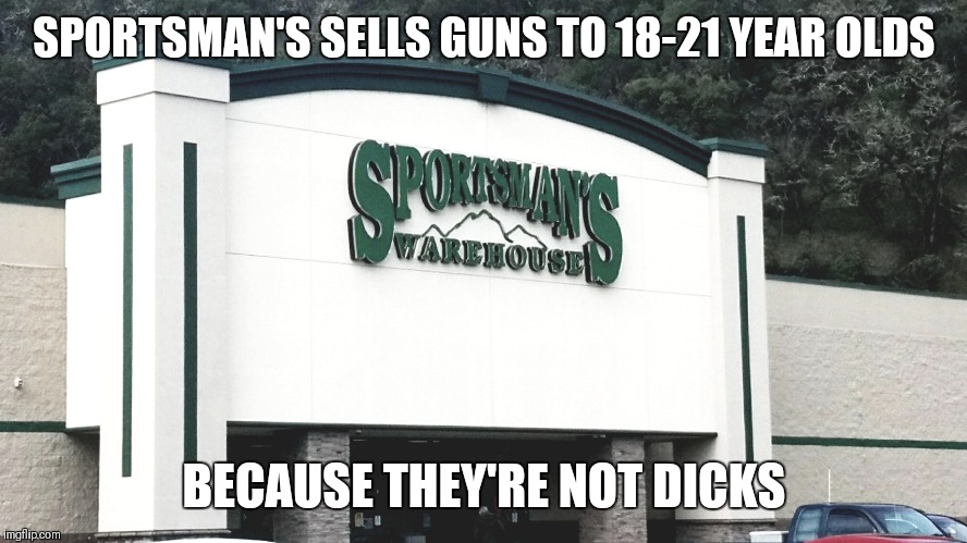 Not dicks | SPORTSMAN'S SELLS GUNS TO 18-21 YEAR OLDS BECAUSE THEY'RE NOT DICKS | image tagged in sports | made w/ Imgflip meme maker