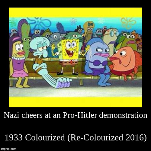 Nazi cheers at an Pro-Hitler demonstration | 1933 Colourized (Re-Colourized 2016) | image tagged in funny,demotivationals | made w/ Imgflip demotivational maker