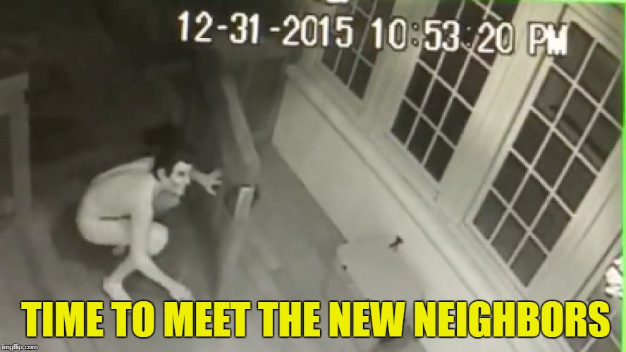 The Peeper | TIME TO MEET THE NEW NEIGHBORS | image tagged in funny memes,peeping tom,neighborhood watch,nsfw | made w/ Imgflip meme maker