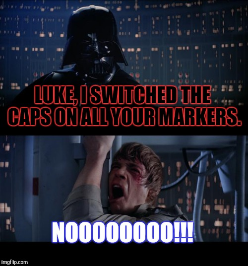 Man, killing jedi younglings is one thing, but this is pure evil. | LUKE, I SWITCHED THE CAPS ON ALL YOUR MARKERS. NOOOOOOOO!!! | image tagged in memes,star wars no,funny,darth vader | made w/ Imgflip meme maker