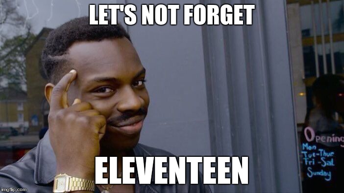 Roll Safe Think About It Meme | LET'S NOT FORGET ELEVENTEEN | image tagged in memes,roll safe think about it | made w/ Imgflip meme maker
