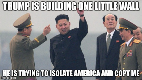Copycat |  TRUMP IS BUILDING ONE LITTLE WALL; HE IS TRYING TO ISOLATE AMERICA AND COPY ME | image tagged in donald trump,kim jong un,north carolina,make america great again,trump wall,mexican wall | made w/ Imgflip meme maker