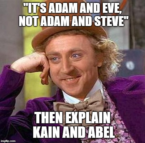 "Creepy Condescending Wonka - Adam and Steve | ""IT'S ADAM AND EVE, NOT ADAM AND STEVE"" THEN EXPLAIN KAIN AND ABEL 