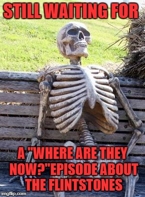 "Betty or Wilma? | STILL WAITING FOR A ""WHERE ARE THEY NOW?""EPISODE ABOUT THE FLINTSTONES 