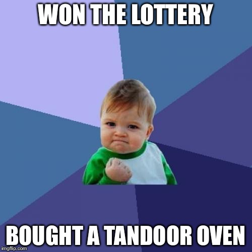 Success Kid Meme | WON THE LOTTERY BOUGHT A TANDOOR OVEN | image tagged in memes,success kid | made w/ Imgflip meme maker