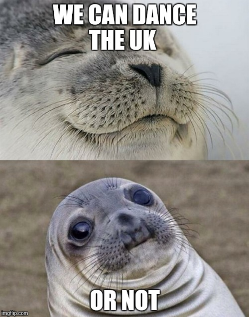 Short Satisfaction VS Truth Meme | WE CAN DANCE THE UK OR NOT | image tagged in memes,short satisfaction vs truth | made w/ Imgflip meme maker