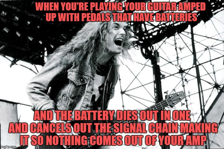 Cliff Burton Screaming, Metal Mania Week (March 9-16) A PowerMetalhead & DoctorDoomsday180 event | WHEN YOU'RE PLAYING YOUR GUITAR AMPED UP WITH PEDALS THAT HAVE BATTERIES AND THE BATTERY DIES OUT IN ONE AND CANCELS OUT THE SIGNAL CHAIN MA | image tagged in cliff burton screaming,memes,doctordoomsday180,metallica,powermetalhead,metal mania week | made w/ Imgflip meme maker