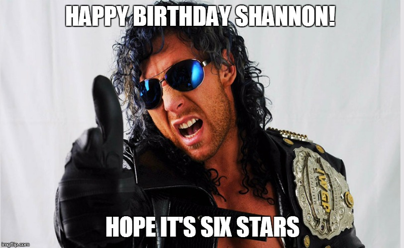 HAPPY BIRTHDAY SHANNON! HOPE IT'S SIX STARS | image tagged in kenny omega | made w/ Imgflip meme maker