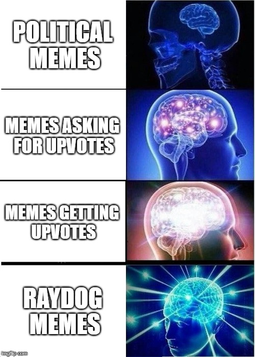 Expanding Brain Meme | POLITICAL MEMES MEMES ASKING FOR UPVOTES MEMES GETTING UPVOTES RAYDOG MEMES | image tagged in memes,expanding brain | made w/ Imgflip meme maker