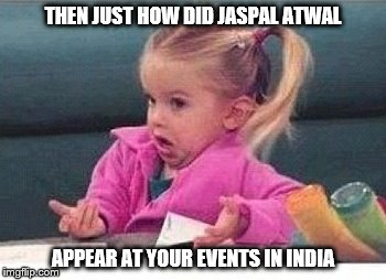 At Canada's highest level of national security inquiry.  | THEN JUST HOW DID JASPAL ATWAL APPEAR AT YOUR EVENTS IN INDIA | image tagged in memes,justin trudeau,trudeau,canada,india,canadian politics | made w/ Imgflip meme maker