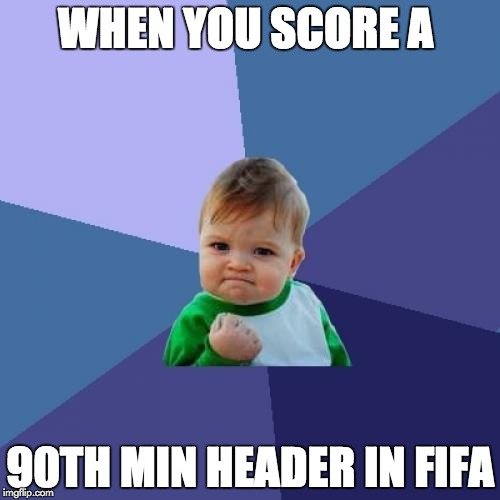 Success Kid Meme | WHEN YOU SCORE A 90TH MIN HEADER IN FIFA | image tagged in memes,success kid | made w/ Imgflip meme maker