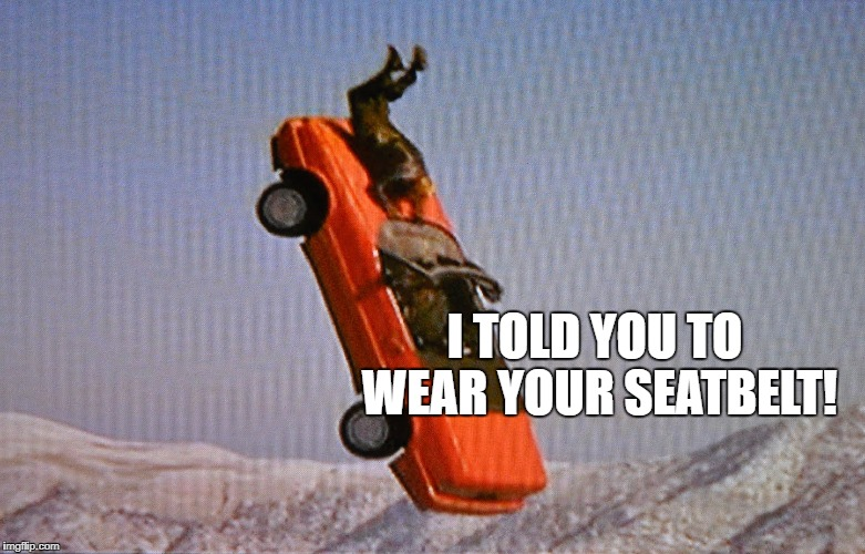 I TOLD YOU TO WEAR YOUR SEATBELT! | made w/ Imgflip meme maker