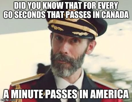 Captain Obvious | DID YOU KNOW THAT FOR EVERY 60 SECONDS THAT PASSES IN CANADA A MINUTE PASSES IN AMERICA | image tagged in captain obvious | made w/ Imgflip meme maker