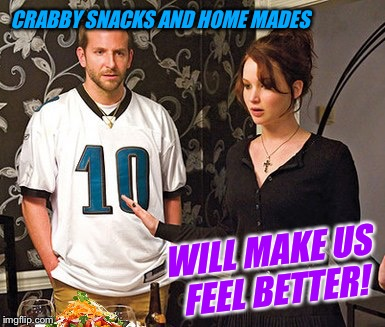 CRABBY SNACKS AND HOME MADES WILL MAKE US FEEL BETTER! | made w/ Imgflip meme maker