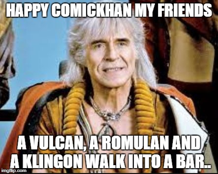 HAPPY COMICKHAN MY FRIENDS A VULCAN, A ROMULAN AND A KLINGON WALK INTO A BAR.. | image tagged in khan | made w/ Imgflip meme maker