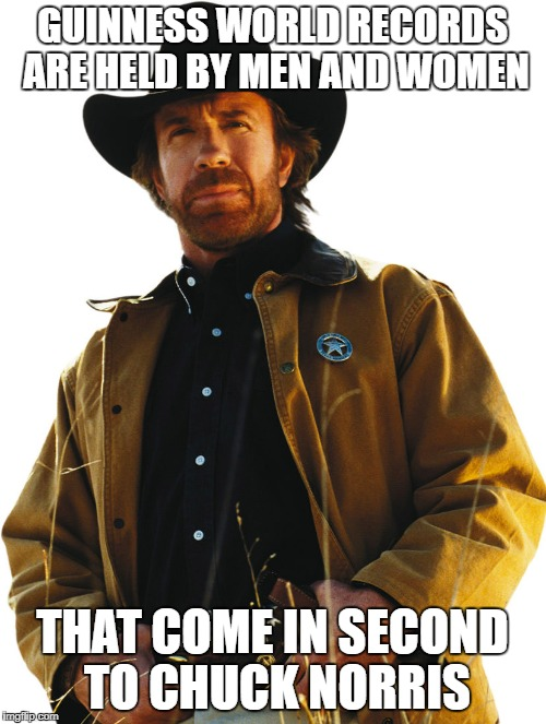 GUINNESS WORLD RECORDS ARE HELD BY MEN AND WOMEN THAT COME IN SECOND TO CHUCK NORRIS | made w/ Imgflip meme maker