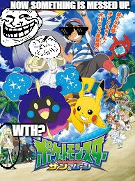 Pokemon Sun and Moon Poster Messed up. | NOW SOMETHING IS MESSED UP. WTH? | image tagged in pokemon ultra adventures messed up | made w/ Imgflip meme maker