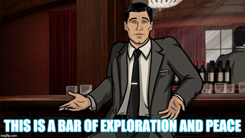 THIS IS A BAR OF EXPLORATION AND PEACE | made w/ Imgflip meme maker