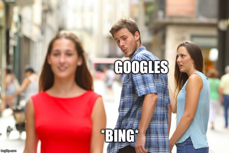 The difference between Google and Bing | GOOGLES *BING* | image tagged in memes,distracted boyfriend,google,bing | made w/ Imgflip meme maker