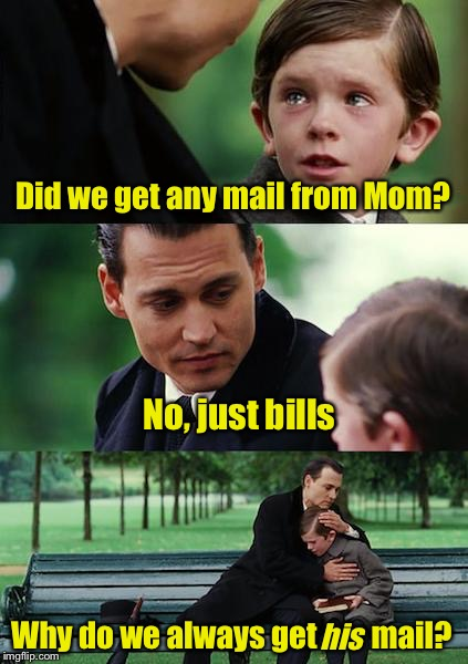 Bad pun | Did we get any mail from Mom? Why do we always get         mail? No, just bills his | image tagged in father and son,memes,bad pun,bills,mail | made w/ Imgflip meme maker