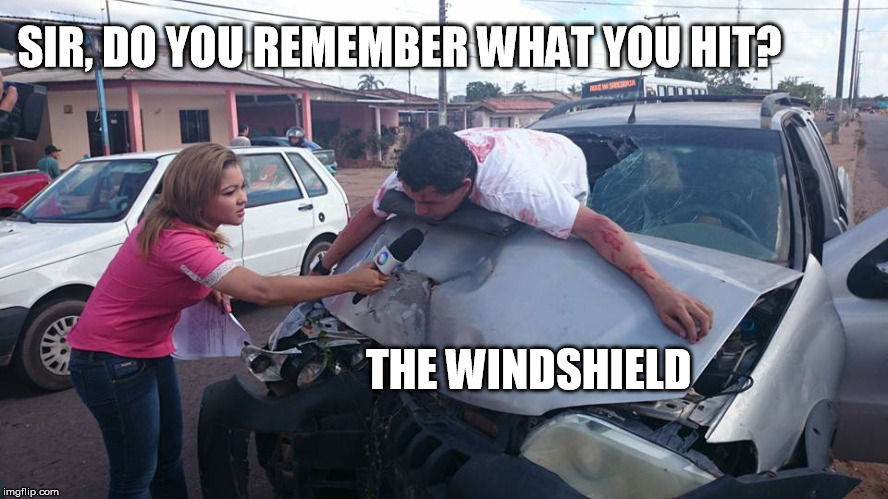 A breakthrough in reporting. | SIR, DO YOU REMEMBER WHAT YOU HIT? THE WINDSHIELD | image tagged in car accident reporter | made w/ Imgflip meme maker