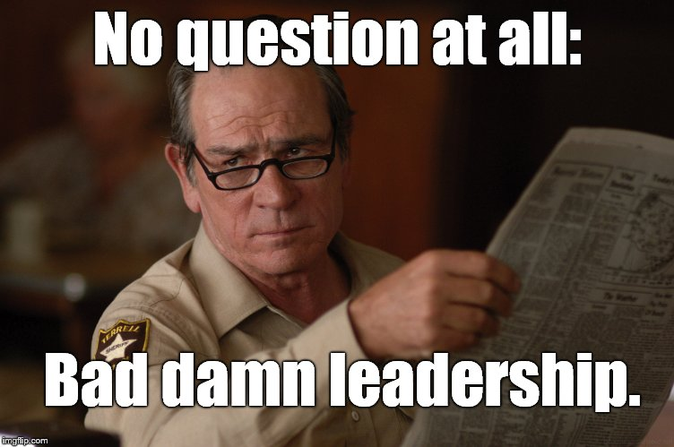 say what? | No question at all: Bad damn leadership. | image tagged in say what | made w/ Imgflip meme maker